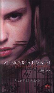 Atingerea Umbrei, Academia vampirilor, Vol. 3 - Partea a doua