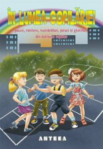 In lumea copilariei - poezii, cantece, numaratori, jocuri si ghicitori din folclorul copiilor