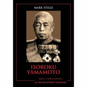 Isoroku Yamamoto. Mari comandanti in Al Doilea Razboi Mondial