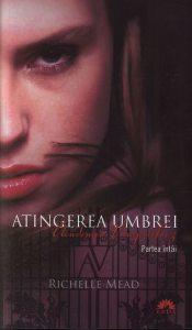 Atingerea Umbrei, Academia vampirilor, Vol. 3 - Partea intai