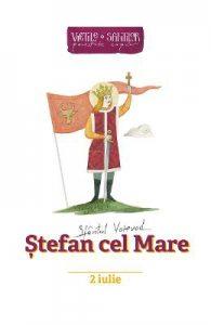 Vietile sfintilor povestite copiilor: Sfantul Voievod Stefan cel Mare 2 iulie