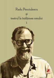 Radu Penciulescu şi teatrul la înălţimea omului