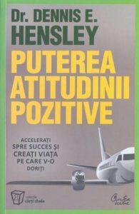 Puterea atitudinii pozitive. Accelerati spre succes si creati viata pe care v-o doriti