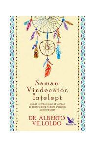 Şaman, Vindecător, Înţelept. Cum să te vindeci şi cum să îi vindeci pe ceilalţi, folosind medicina energetică a amerindienilor